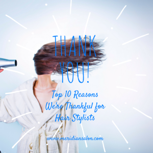 Top Ten Reasons We're Thankful for Hairstylists