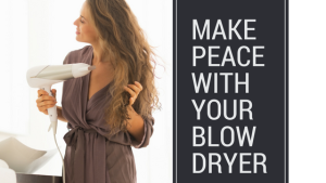 Make Peace with your blow dryer